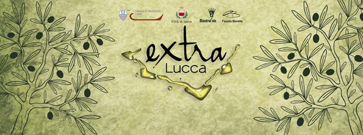 Extra Lucca, l'olio extravergine d'oliva e non solo…