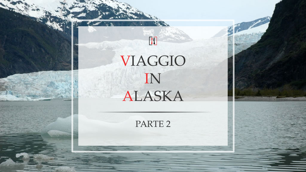 Viaggio in Alaska (parte 2): Ketchikan e Juneau