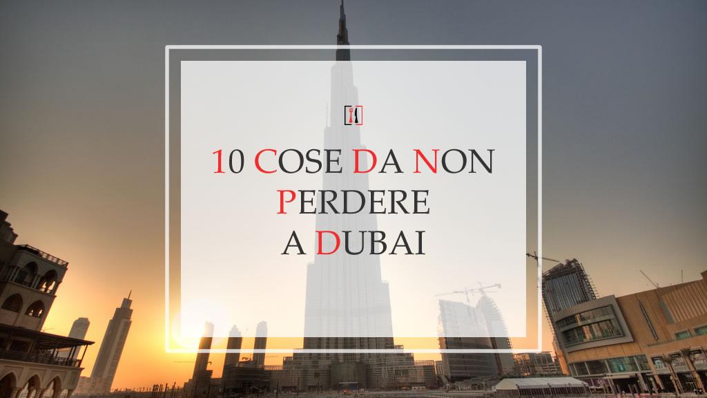 """Dubai: le 10 cose da non perdere nella città """"perla dell'Arabia"""""""