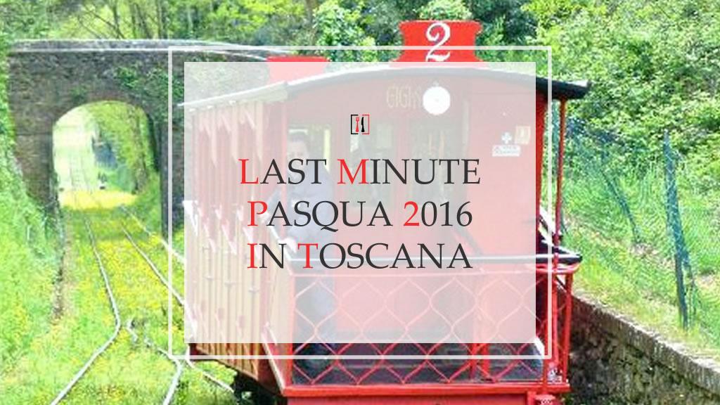 Last Minute Pasqua in Toscana: eventi e luoghi da non perdere