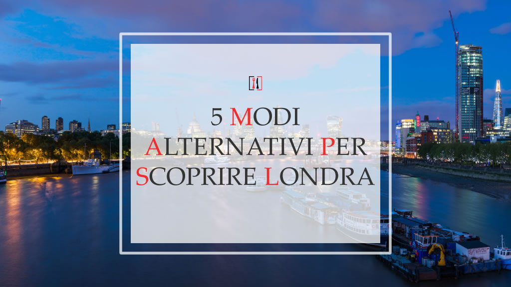 5 modi alternativi per esplorare Londra