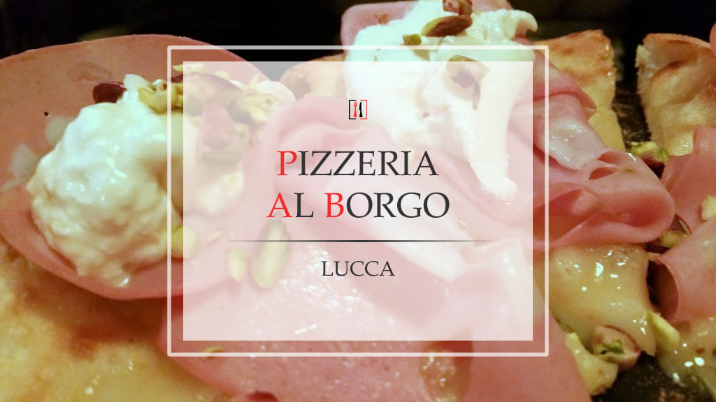 Pizza Gourmet a Lucca? Si, Al Borgo!