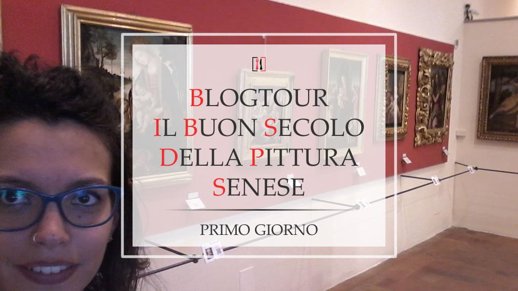 """BlogTour """"Il Buon Secolo della Pittura Senese"""" (giorno 1)"""