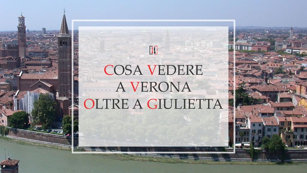 Cosa vedere a Verona oltre a Giulietta…