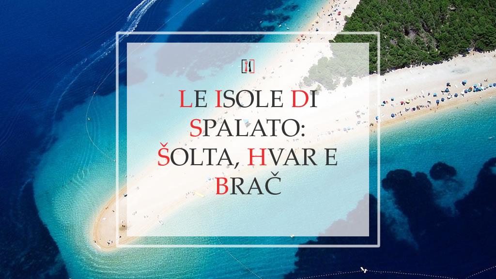 Le isole di Spalato: Šolta, Hvar e Brač